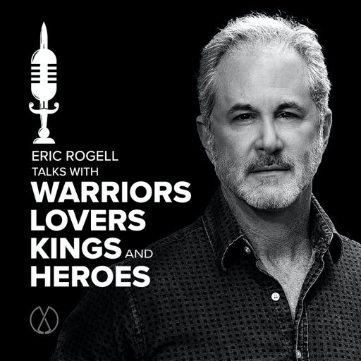 Cover art for podcast Eric Rogell Talks with Warriors, Lovers, Kings, and Heroes