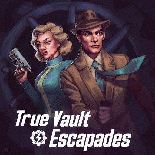 Cover art for podcast True Vault Escapades: A Fallout Audio Drama