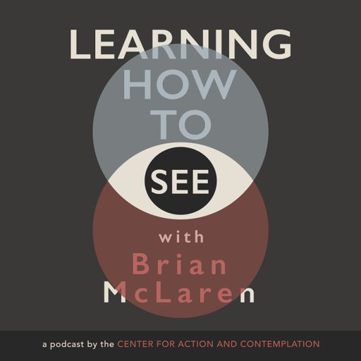 Cover art for podcast Learning How to See with Brian McLaren