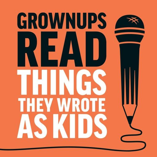 Cover art for podcast Grownups Read Things They Wrote as Kids