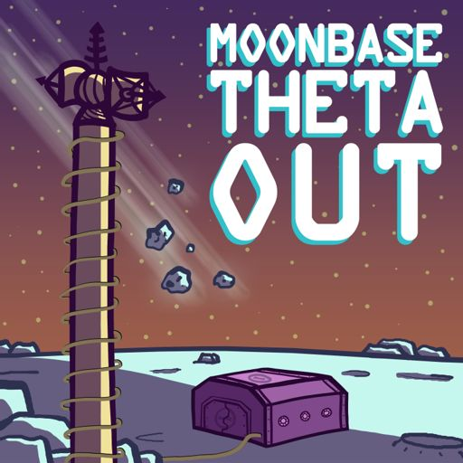 Cover art for podcast Moonbase Theta, Out