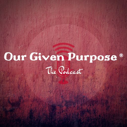 Cover art for podcast Our Given Purpose