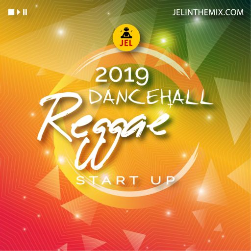 2019 DANCEHALL AND REGGAE START UP | Mixed by DJ JEL from DJ
