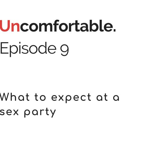 Episode 9 - What to Expect at a Sex Party   Uncomfortable