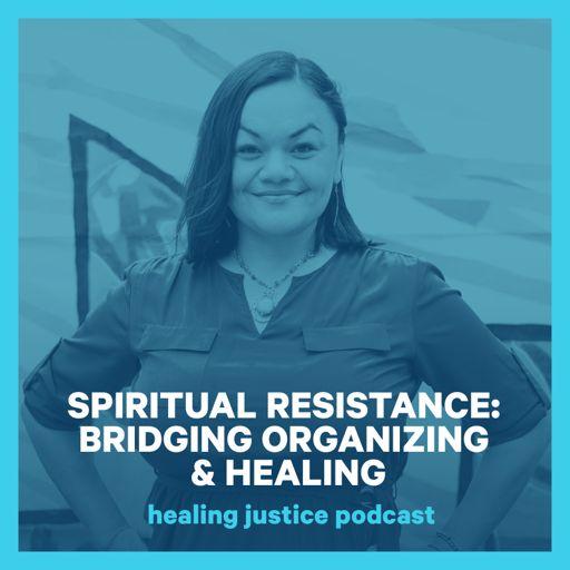 21 Spiritual Resistance: Bridging Organizing & Healing -- Francisca