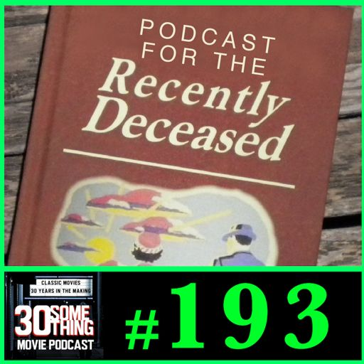 "Episode #193: ""Podcast for the Recently Deceased"