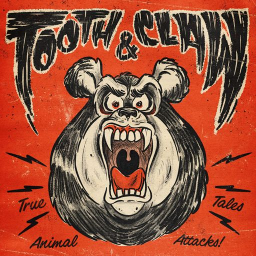 Cover art for podcast Tooth and Claw: True Stories of Animal Attacks