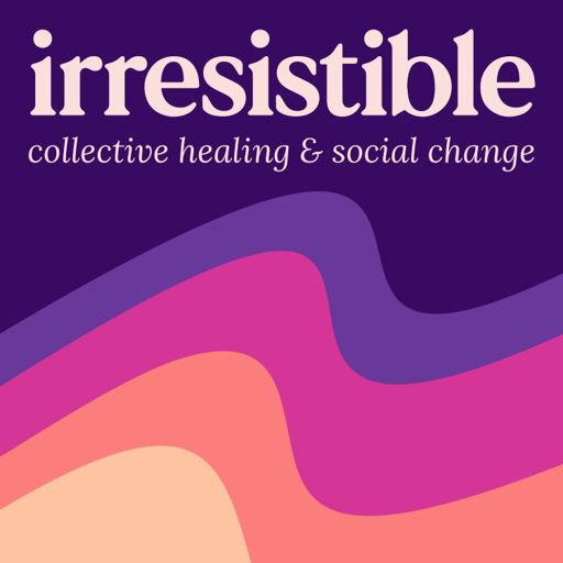 Cover art for podcast Irresistible (fka Healing Justice Podcast)