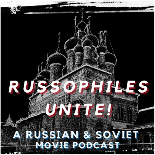 Cover art for podcast Russophiles Unite! A Russian & Soviet Movie Podcast