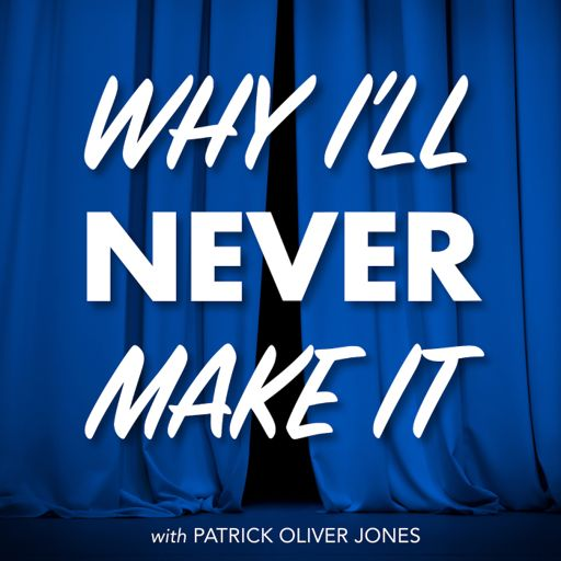 Cover art for podcast Why I'll Never Make It - An Actor's Journey