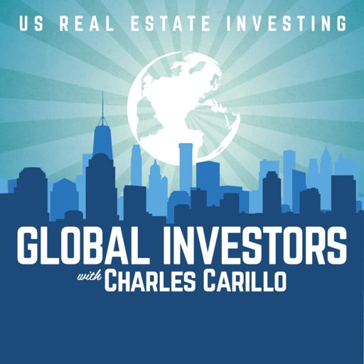 Cover art for podcast Global Investors: Foreign Investing In US Real Estate with Charles Carillo