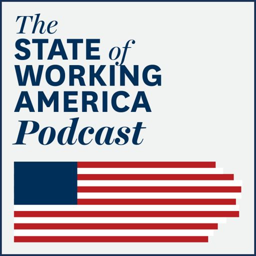 Cover art for podcast The State of Working America Podcast