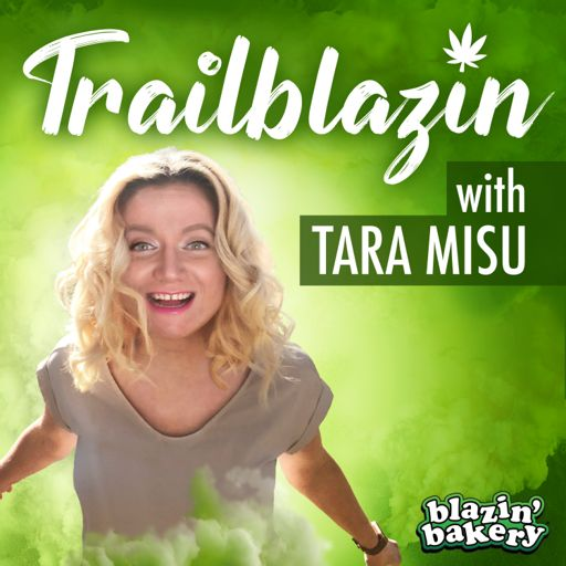 Cover art for podcast Trailblazin' with Tara Misu | Cannabis Industry Interviews