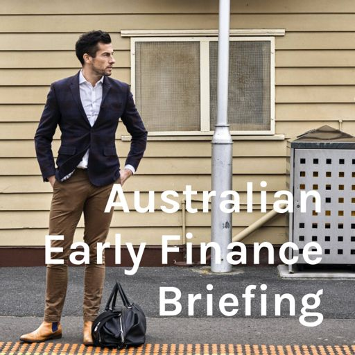Cover art for podcast Australian Early Finance Briefing
