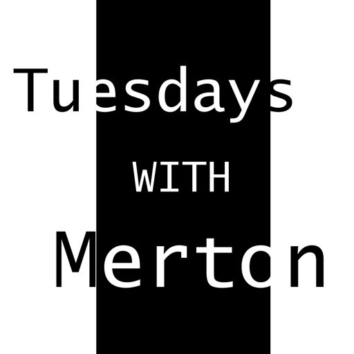 Cover art for podcast Tuesdays with Merton Podcast