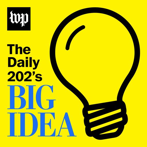 Cover art for podcast The Daily 202's Big Idea
