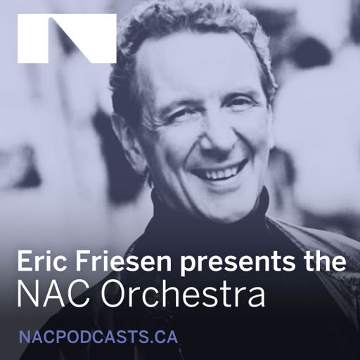 Cover art for podcast Eric Friesen presents the NAC Orchestra