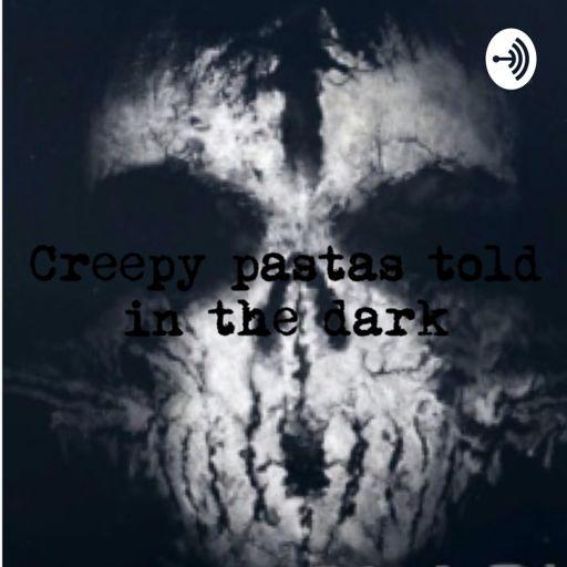 Creepy pastas told in the dark on RadioPublic
