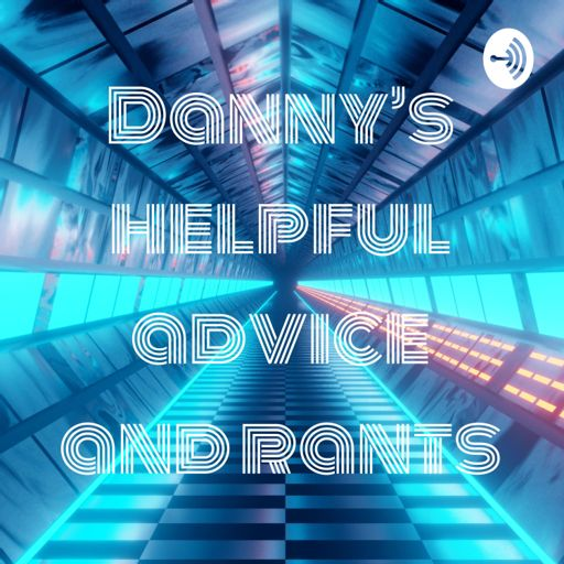 Danny's helpful advice and rants on RadioPublic