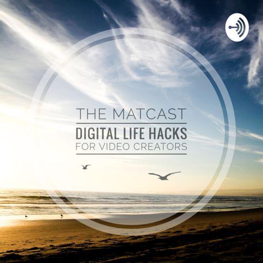 The Matcast Some Digital Life Hacks For Video Creators On Radiopublic