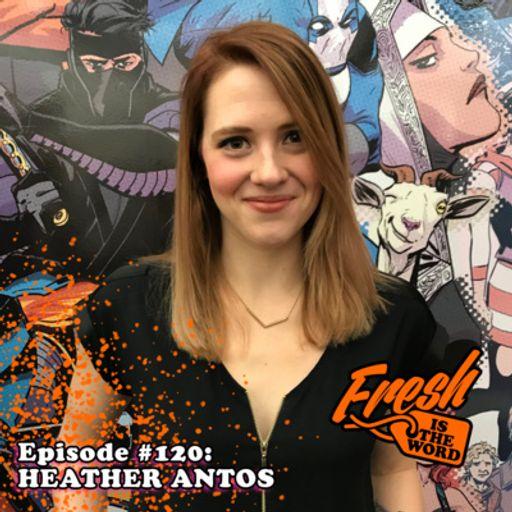 Episode #120: Heather Antos – Editor at Valiant Comics