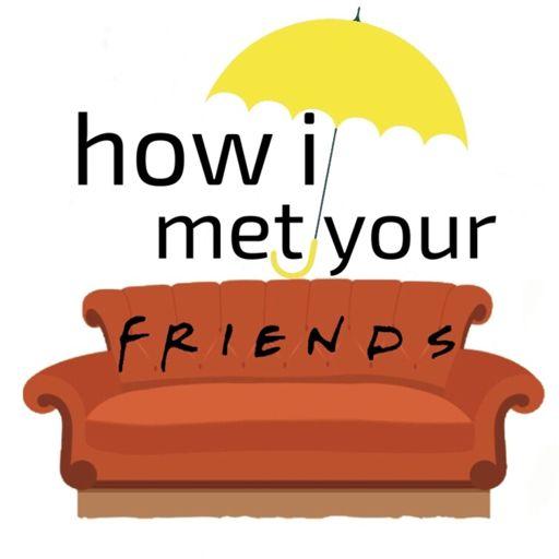 How I Met Your Friends on RadioPublic