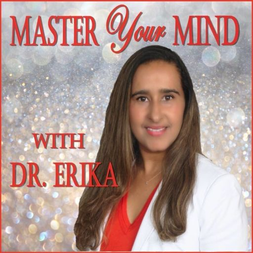 Cover art for podcast Master Your Mind with Dr. Erika