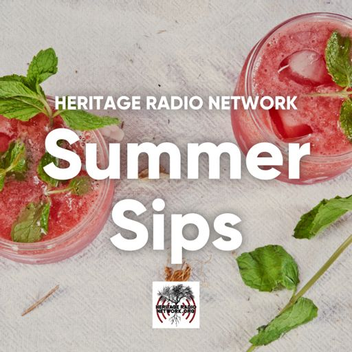 Cover art for podcast Heritage Radio Network: Summer Sips