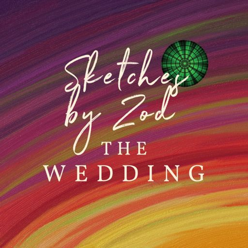 Cover art for podcast Sketches by Zod: The Wedding