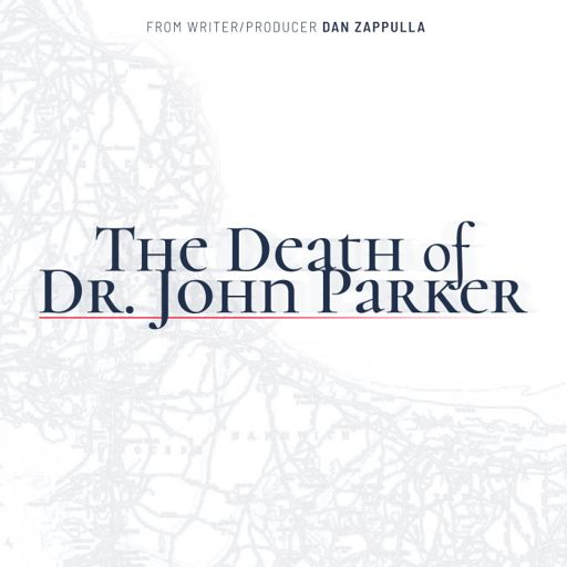 Cover art for podcast The Death of Dr. John Parker