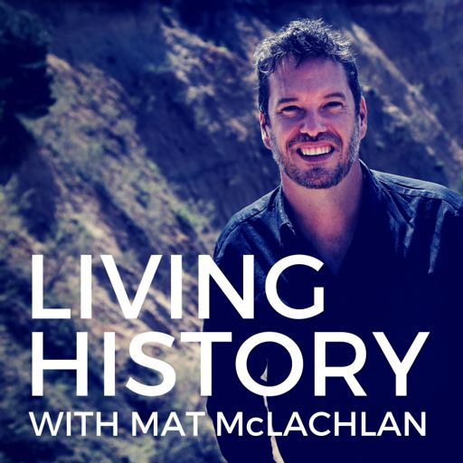 Cover art for podcast Living History with Mat McLachlan