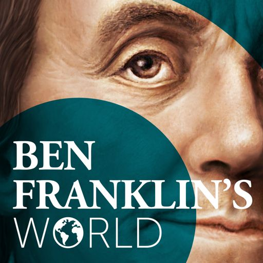 Cover art for podcast Ben Franklin's World: A Podcast About Early American History