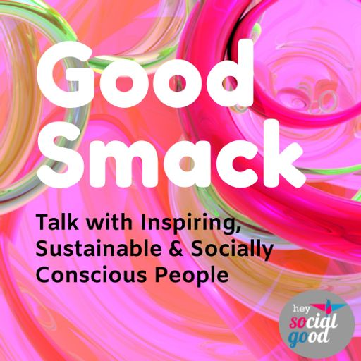 Cover art for podcast The Good Smack for the Planet Podcast by Hey Social Good