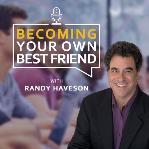 Cover art for podcast Becoming Your Own Best Friend | Randy Haveson