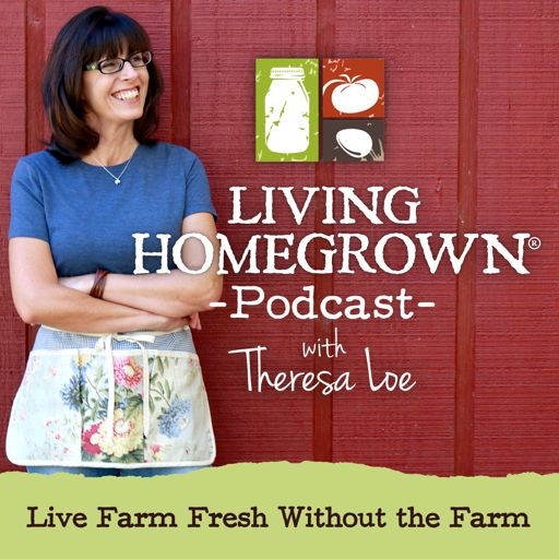 Cover art for podcast Living Homegrown Podcast with Theresa Loe