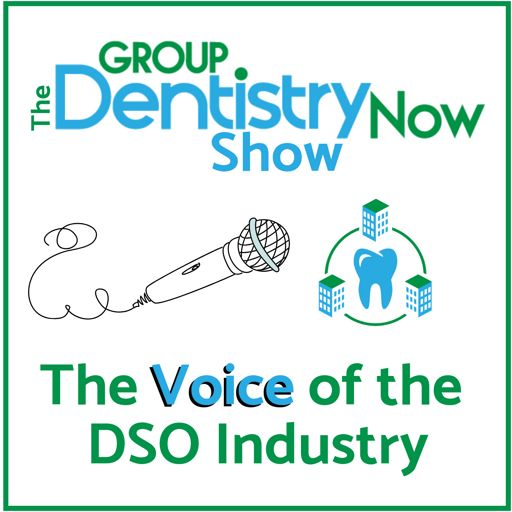 Cover art for podcast Group Dentistry Now Show: The Voice of the DSO Industry