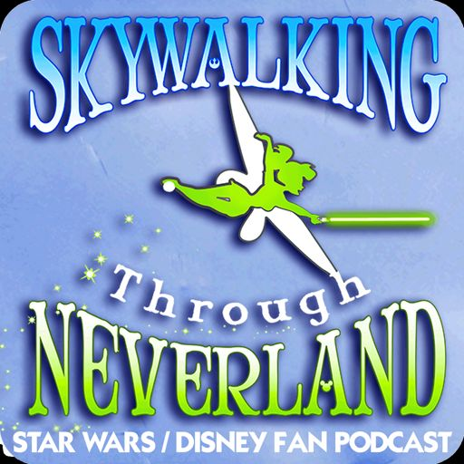 Cover art for podcast Skywalking Through Neverland: A Star Wars / Disney Fan Podcast