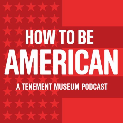 Cover art for podcast How To Be American: The History of Immigration and Migration
