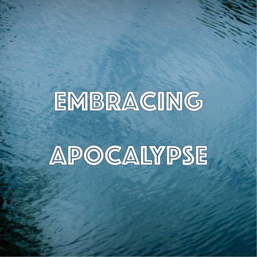 Cover art for podcast Embracing Apocalypse