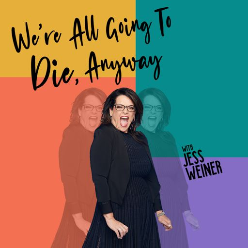 Cover art for podcast We're All Going To Die, Anyway