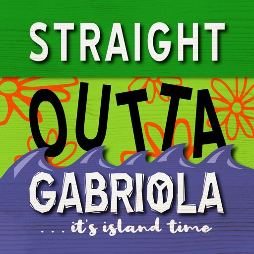 Cover art for podcast Straight Outta Gabriola . . .