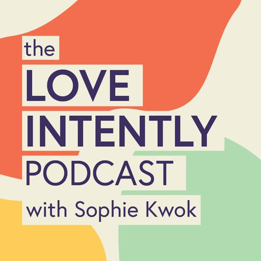Cover art for podcast Love Intently Podcast with Sophie Kwok