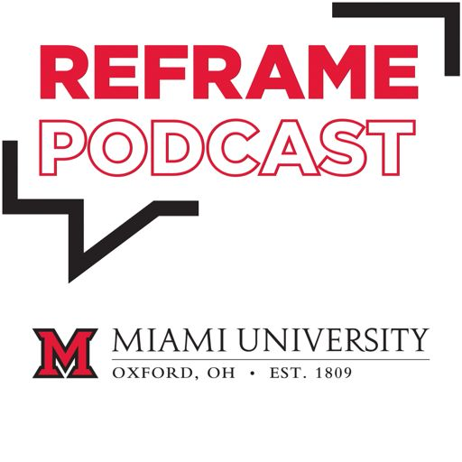 Cover art for podcast Reframe from Miami University