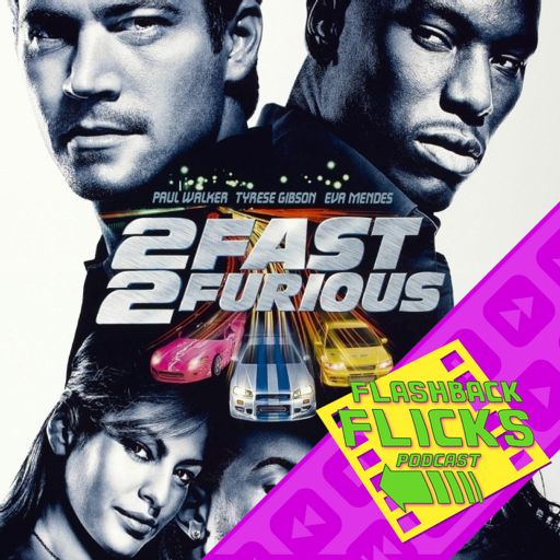 2 Fast 2 Furious 2003 Movie Review Flashback Flicks Podcast Flashback Flicks Retro Movie Podcast