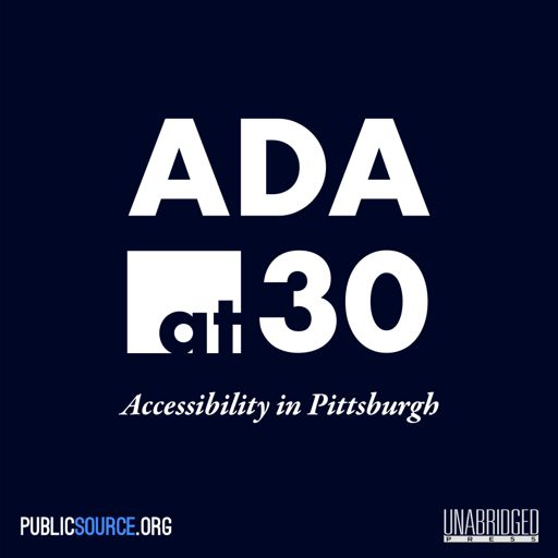 Cover art for podcast ADA at 30: Accessibility in Pittsburgh