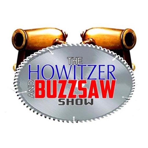 Cover art for podcast The Howitzer and Buzz-saw Show