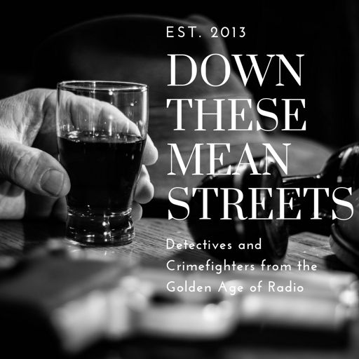 Cover art for podcast Down These Mean Streets (Old Time Radio Detectives)