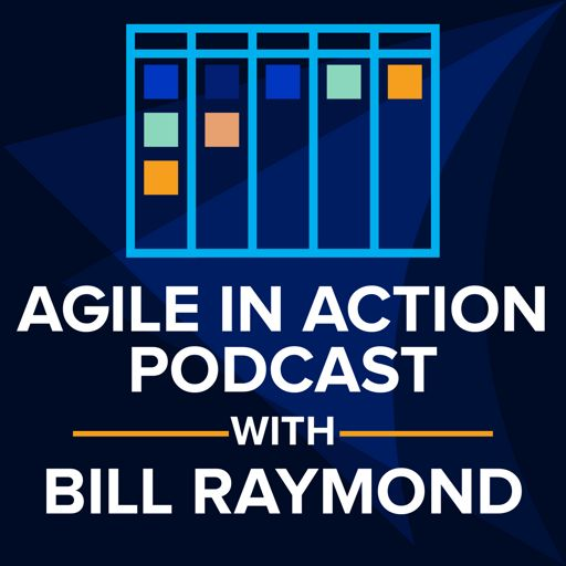 Cover art for podcast Agile in Action with Bill Raymond