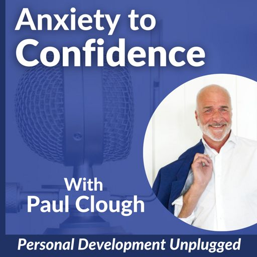 Cover art for podcast Anxiety to Confidence - The Personal Development Unplugged Podcast