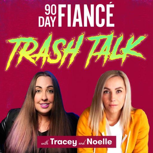 Cover art for podcast 90 Day Fiance Trash Talk